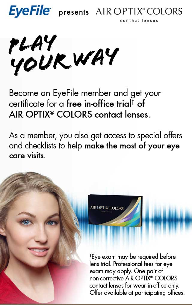 Play Your Way. Become an EyeFile member and get your certificate for a free in-office trial of AIR OPTIX COLORS contact lenses.